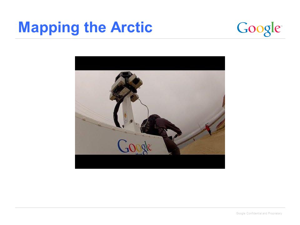 Google Confidential and Proprietary Mapping the Arctic