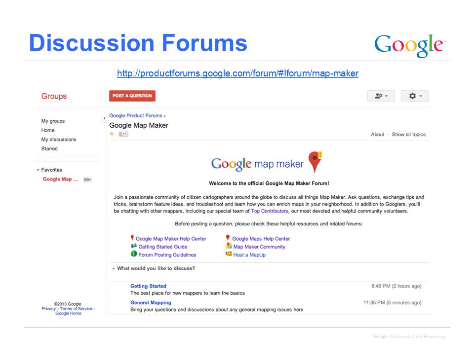 Google Confidential and Proprietary Discussion Forums http://productforums.google.com/forum/#!forum/map-maker