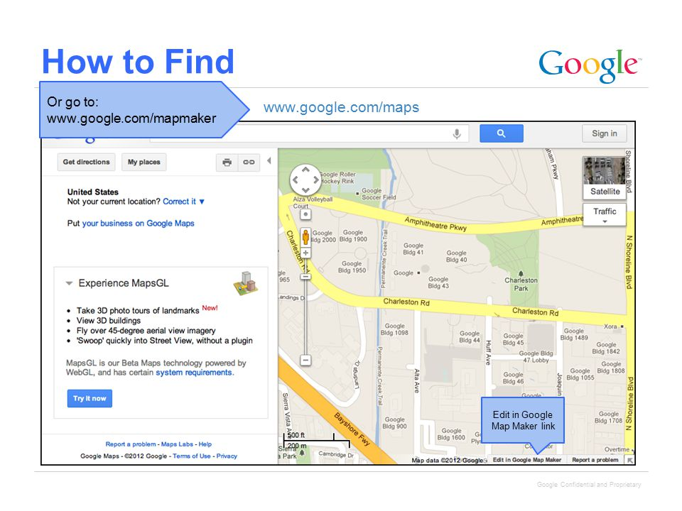 Google Confidential and Proprietary How to Find Edit in Google Map Maker link Or go to: www.google.com/mapmaker www.google.com/maps