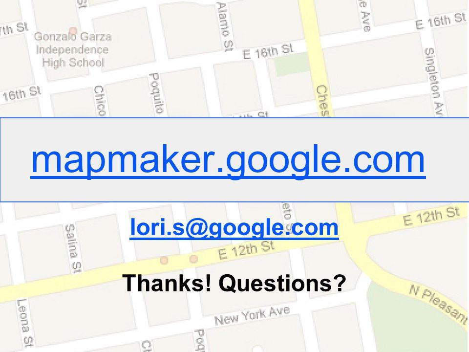 Google Confidential and Proprietary mapmaker.google.com lori.s@google.com Thanks! Questions