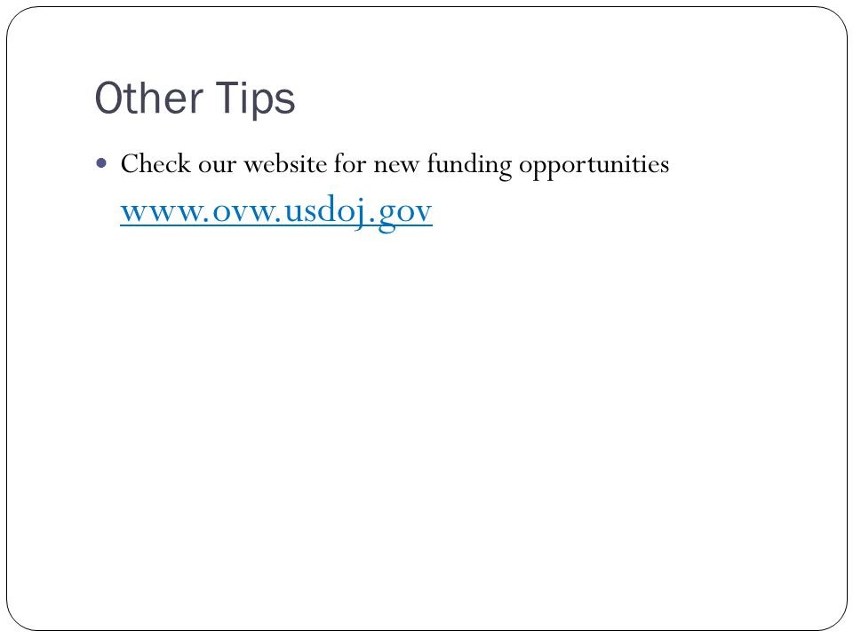 Other Tips Check our website for new funding opportunities www.ovw.usdoj.gov
