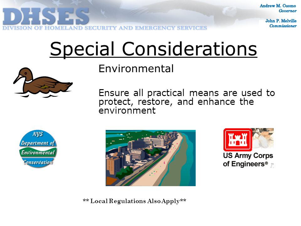 Special Considerations Environmental Ensure all practical means are used to protect, restore, and enhance the environment ** Local Regulations Also Apply**
