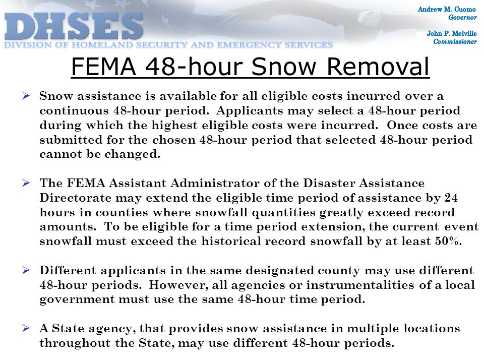 FEMA 48-hour Snow Removal  Snow assistance is available for all eligible costs incurred over a continuous 48-hour period.