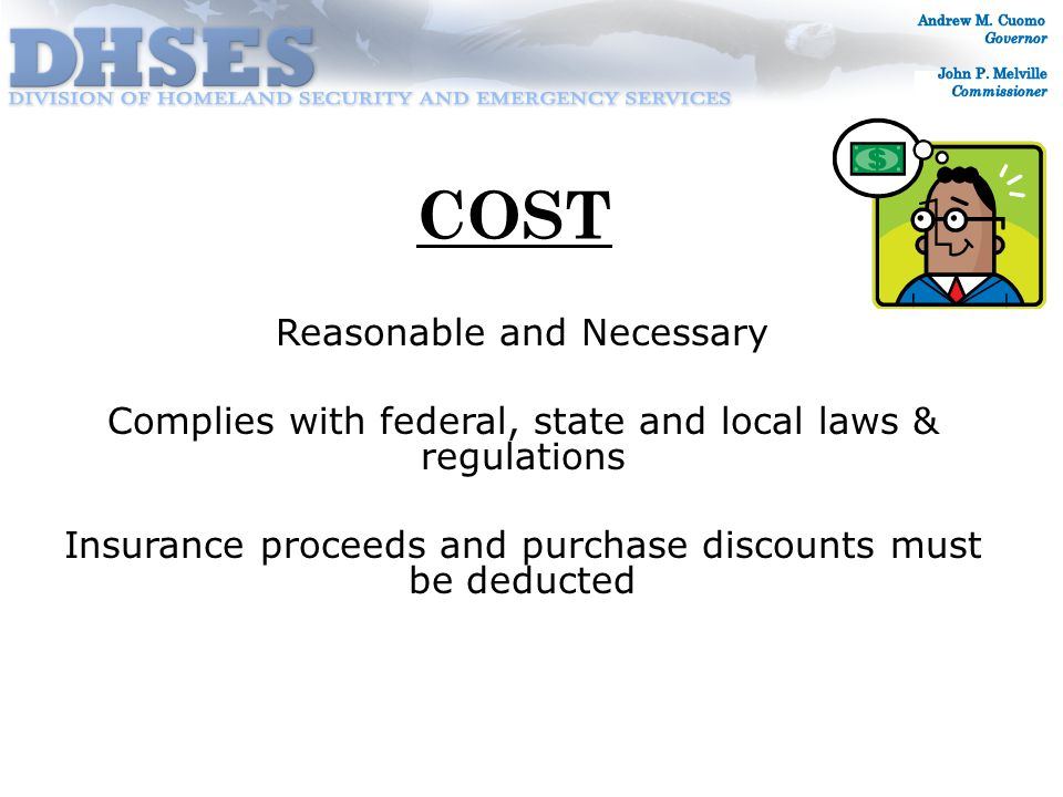 COST Reasonable and Necessary Complies with federal, state and local laws & regulations Insurance proceeds and purchase discounts must be deducted