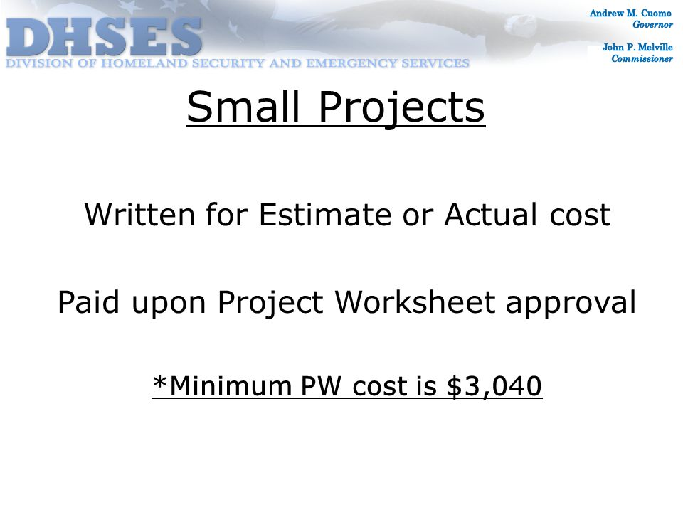 Small Projects Written for Estimate or Actual cost Paid upon Project Worksheet approval *Minimum PW cost is $3,040