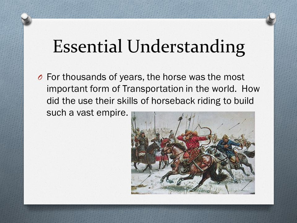 Essential Understanding O For thousands of years, the horse was the most important form of Transportation in the world. How did the use their skills o