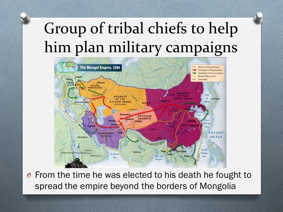 Group of tribal chiefs to help him plan military campaigns O From the time he was elected to his death he fought to spread the empire beyond the borde