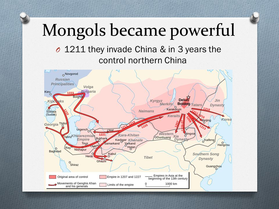 Mongols became powerful O 1211 they invade China & in 3 years the control northern China