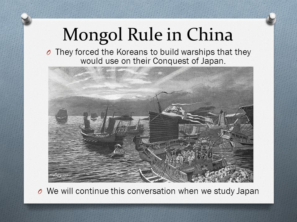 Mongol Rule in China O They forced the Koreans to build warships that they would use on their Conquest of Japan. O We will continue this conversation