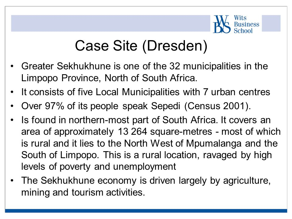 Case Site (Dresden) Greater Sekhukhune is one of the 32 municipalities in the Limpopo Province, North of South Africa.