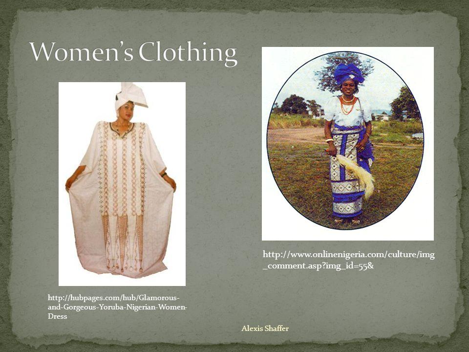 Alexis Shaffer http://www.onlinenigeria.com/culture/img _comment.asp img_id=55& http://hubpages.com/hub/Glamorous- and-Gorgeous-Yoruba-Nigerian-Women- Dress
