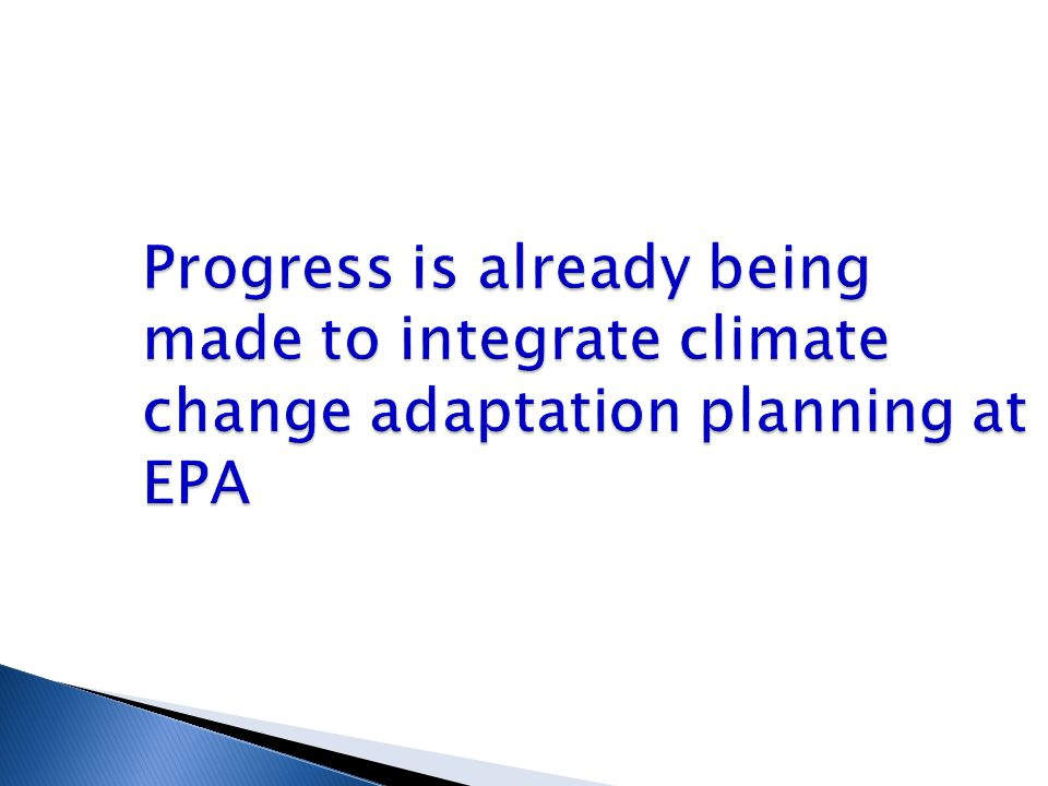 Progress is already being made to integrate climate change adaptation planning at EPA