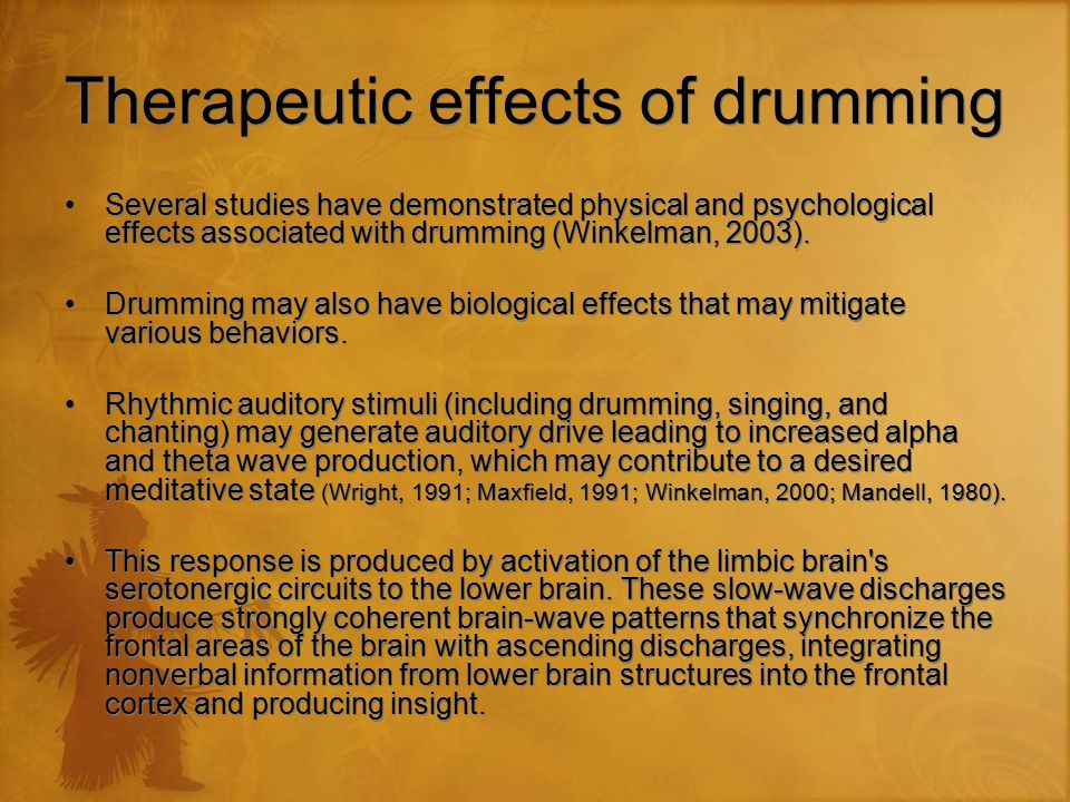 Therapeutic effects of drumming Several studies have demonstrated physical and psychological effects associated with drumming (Winkelman, 2003).