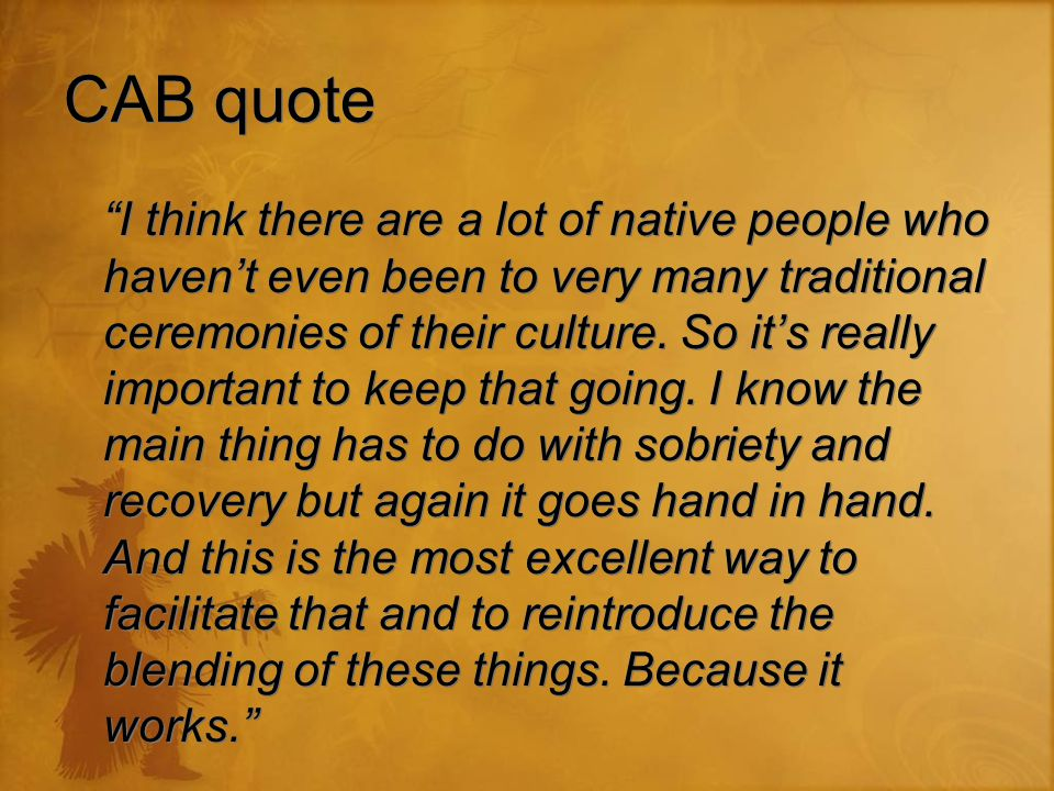"CAB quote ""I think there are a lot of native people who haven't even been to very many traditional ceremonies of their culture. So it's really importa"