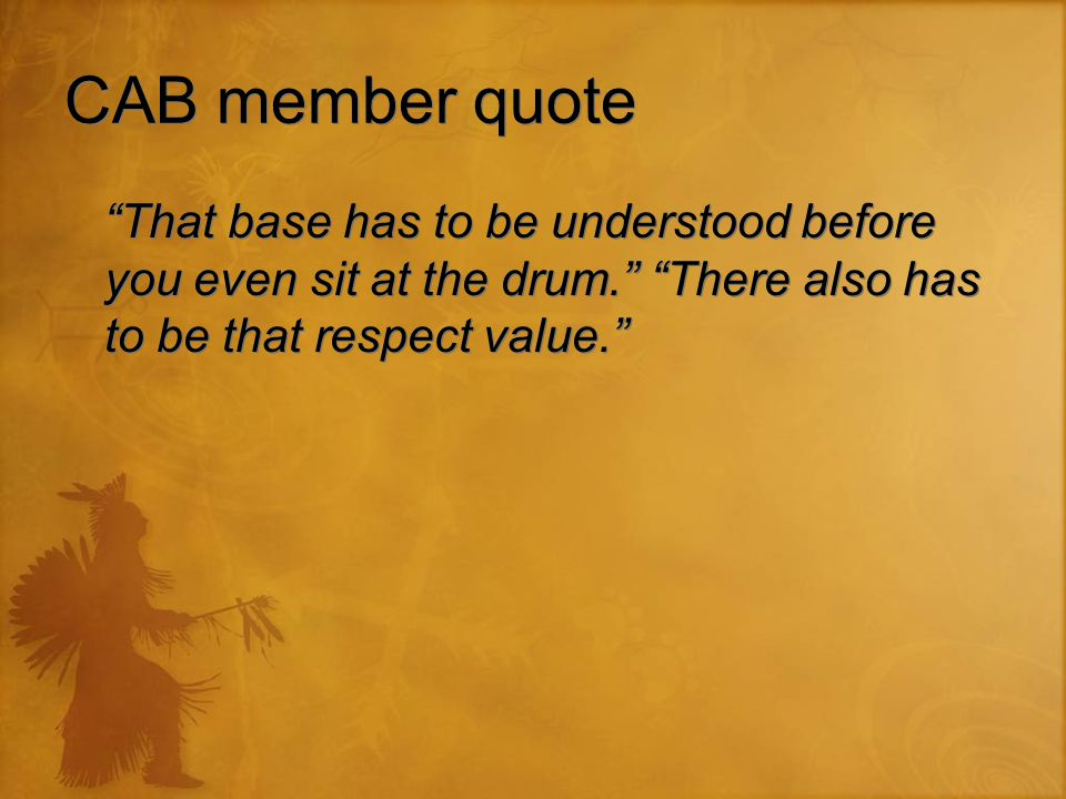 "CAB member quote ""That base has to be understood before you even sit at the drum."" ""There also has to be that respect value."""