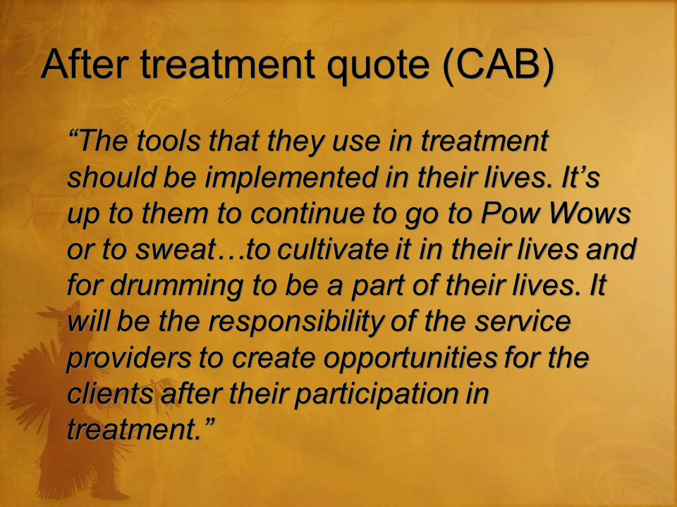 After treatment quote (CAB) The tools that they use in treatment should be implemented in their lives.