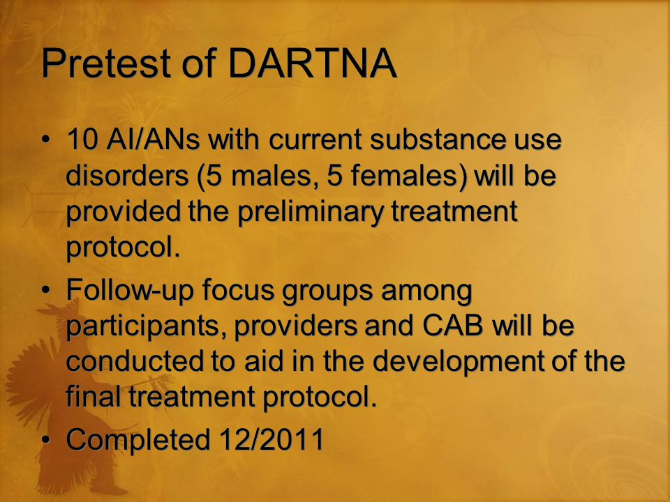 Pretest of DARTNA 10 AI/ANs with current substance use disorders (5 males, 5 females) will be provided the preliminary treatment protocol.