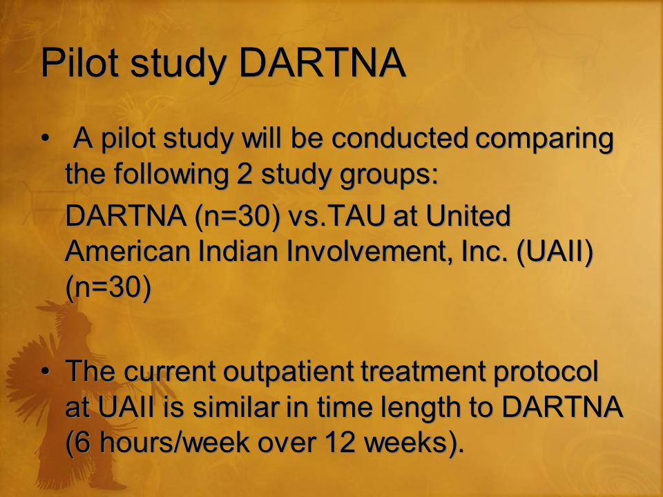 Pilot study DARTNA A pilot study will be conducted comparing the following 2 study groups: DARTNA (n=30) vs.TAU at United American Indian Involvement, Inc.