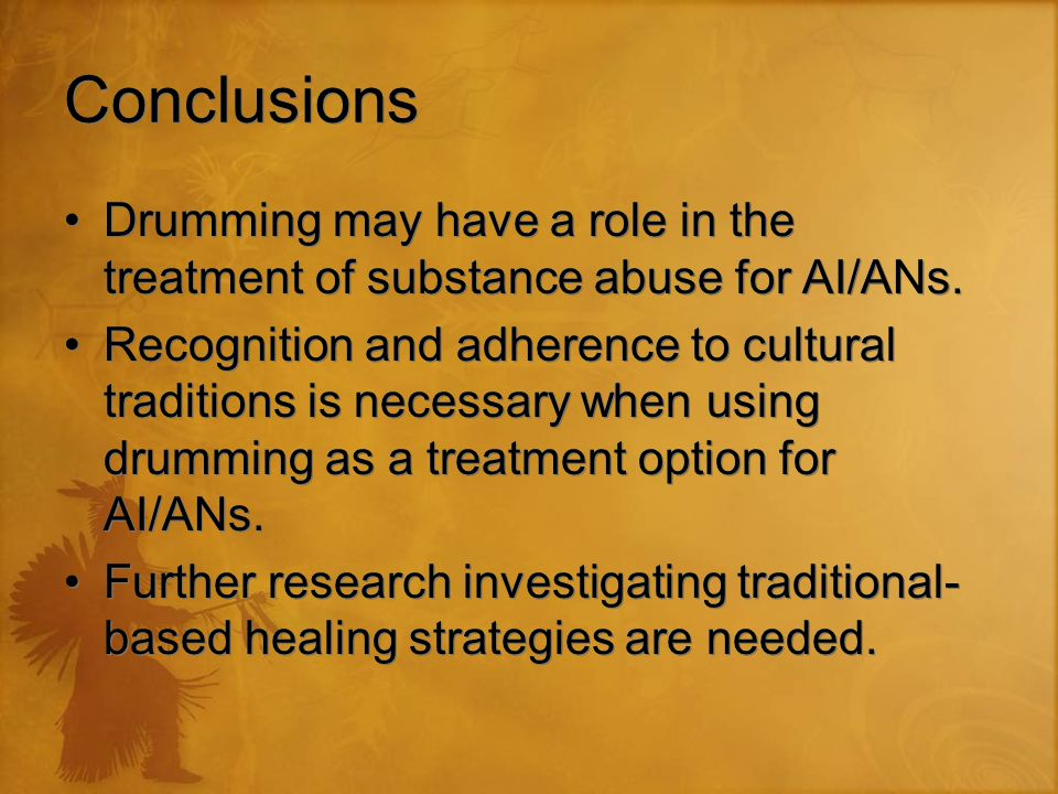 Conclusions Drumming may have a role in the treatment of substance abuse for AI/ANs.