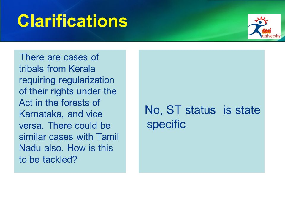 Clarifications There are cases of tribals from Kerala requiring regularization of their rights under the Act in the forests of Karnataka, and vice versa.