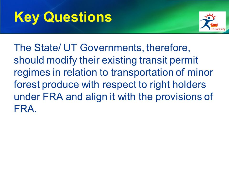 Key Questions The State/ UT Governments, therefore, should modify their existing transit permit regimes in relation to transportation of minor forest