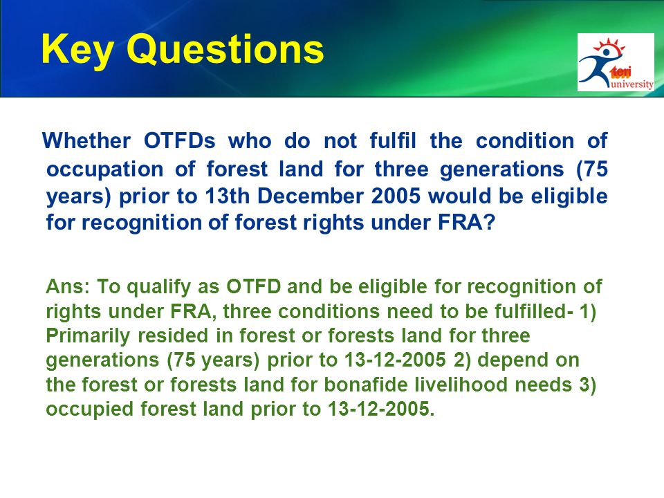 Key Questions Whether OTFDs who do not fulfil the condition of occupation of forest land for three generations (75 years) prior to 13th December 2005