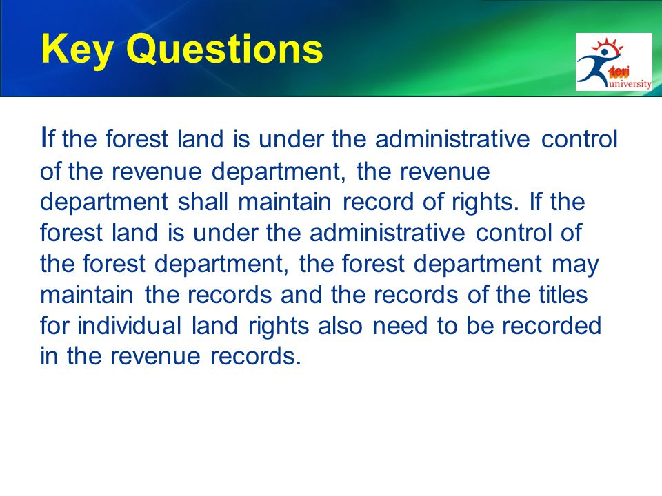 Key Questions I f the forest land is under the administrative control of the revenue department, the revenue department shall maintain record of rights.