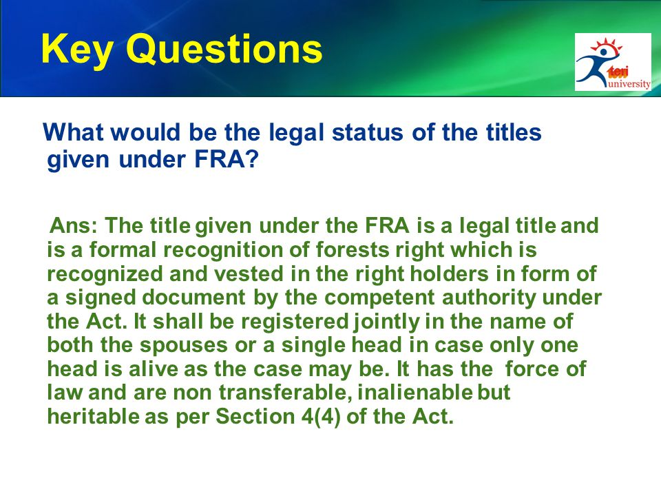 Key Questions What would be the legal status of the titles given under FRA? Ans: The title given under the FRA is a legal title and is a formal recogn