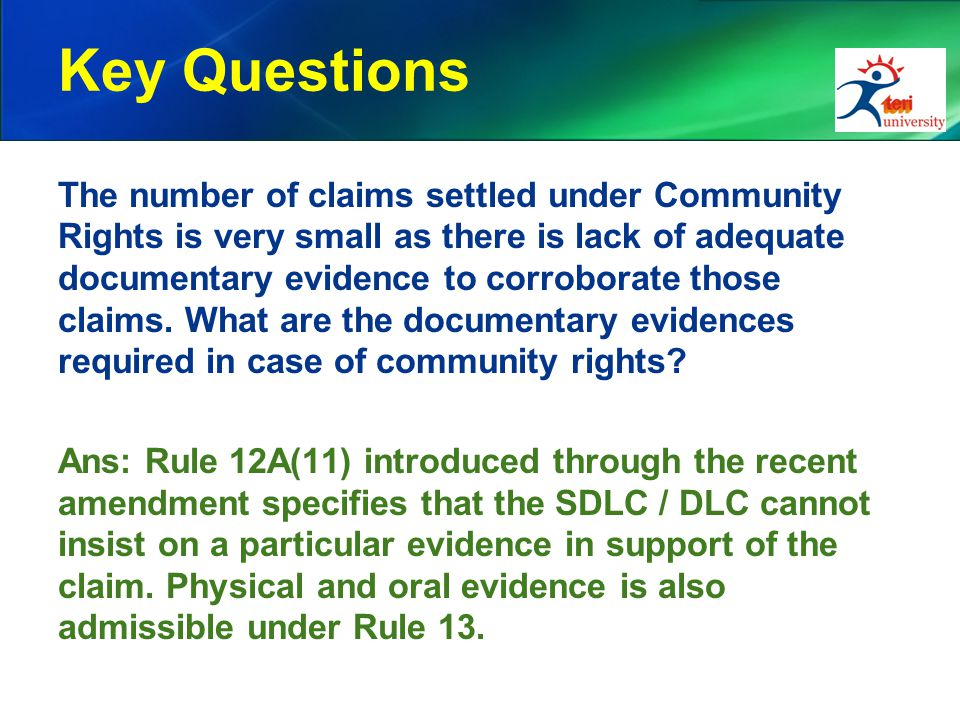 Key Questions The number of claims settled under Community Rights is very small as there is lack of adequate documentary evidence to corroborate those claims.