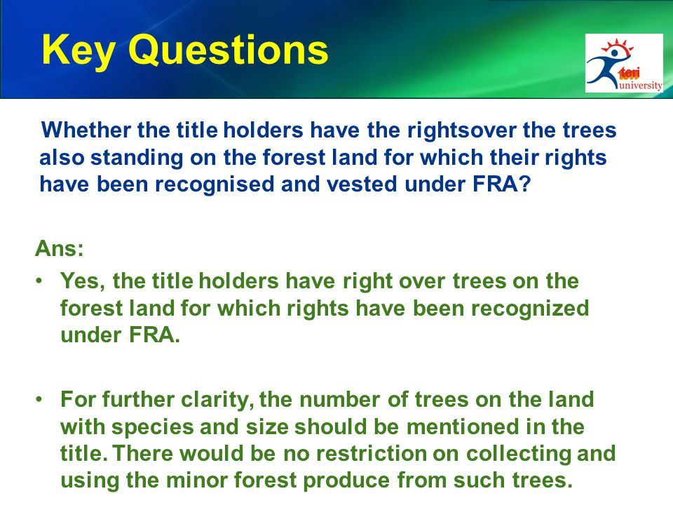 Key Questions Whether the title holders have the rightsover the trees also standing on the forest land for which their rights have been recognised and vested under FRA.