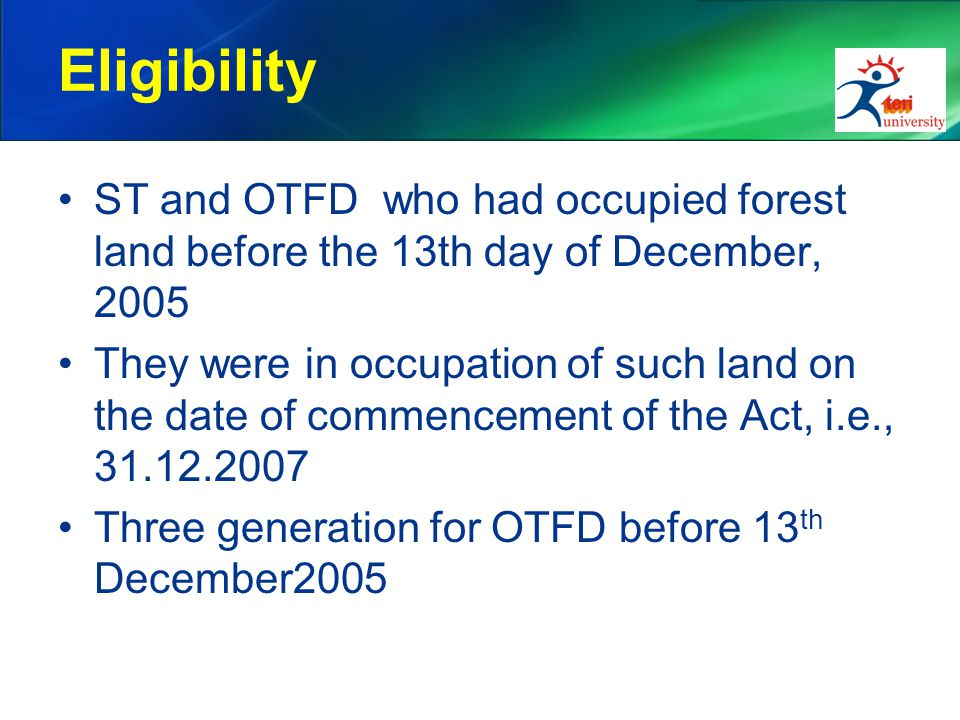 Eligibility ST and OTFD who had occupied forest land before the 13th day of December, 2005 They were in occupation of such land on the date of commenc