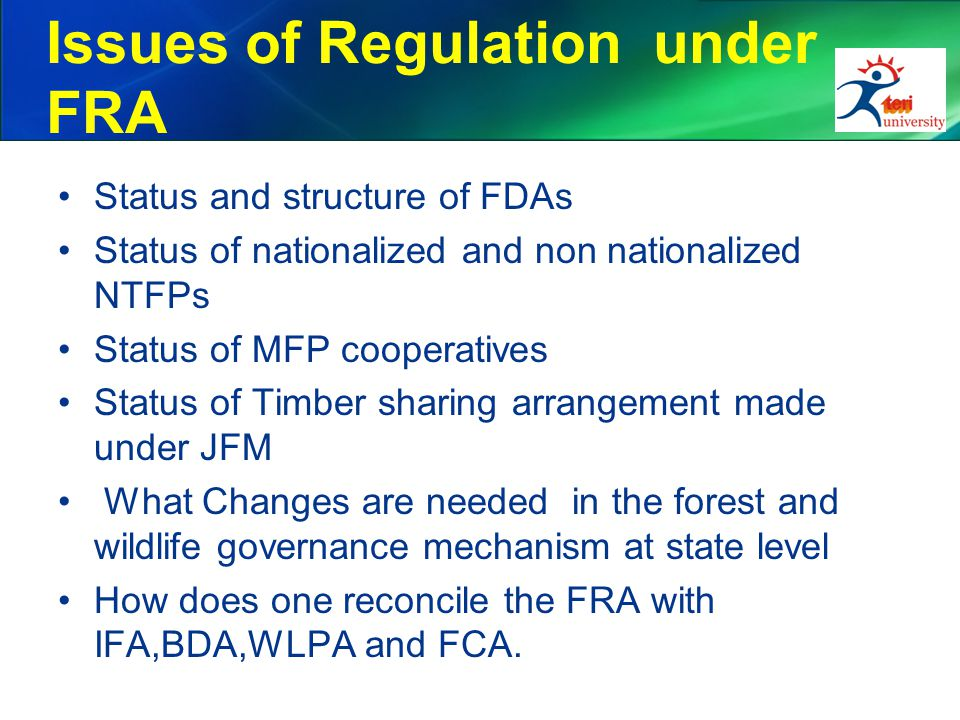 Issues of Regulation under FRA Status and structure of FDAs Status of nationalized and non nationalized NTFPs Status of MFP cooperatives Status of Tim