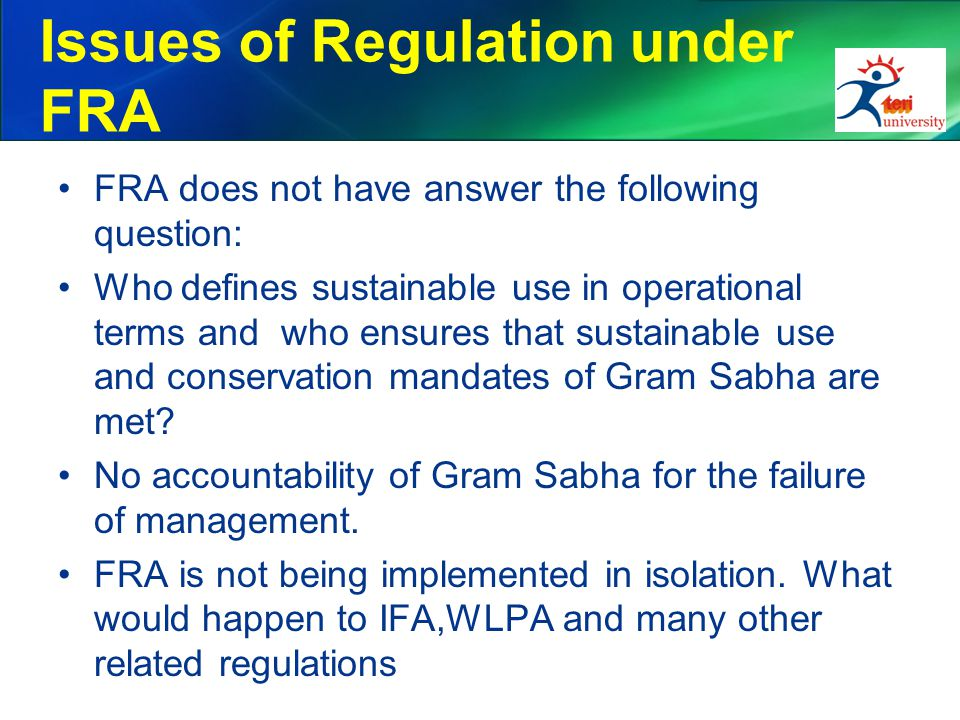 Issues of Regulation under FRA FRA does not have answer the following question: Who defines sustainable use in operational terms and who ensures that