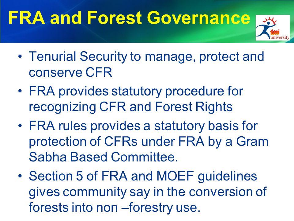 FRA and Forest Governance Tenurial Security to manage, protect and conserve CFR FRA provides statutory procedure for recognizing CFR and Forest Rights