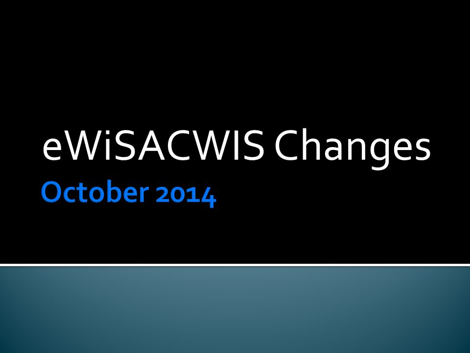 eWiSACWIS Changes