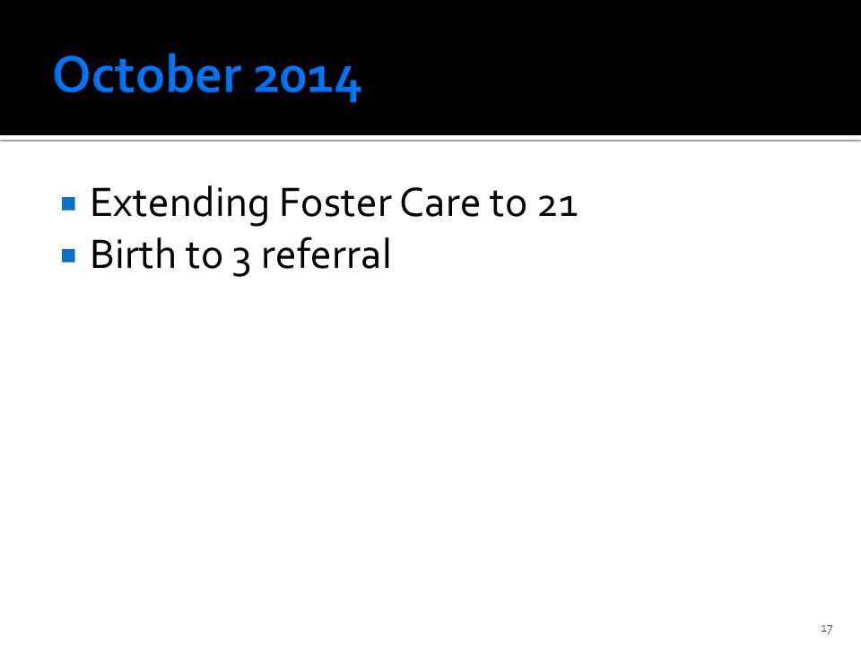  Extending Foster Care to 21  Birth to 3 referral 17