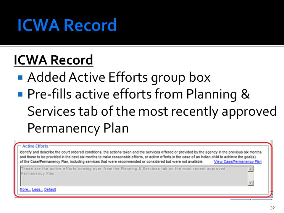 ICWA Record  Added Active Efforts group box  Pre-fills active efforts from Planning & Services tab of the most recently approved Permanency Plan 30