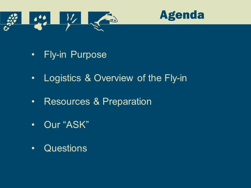 Agenda Fly-in Purpose Logistics & Overview of the Fly-in Resources & Preparation Our ASK Questions