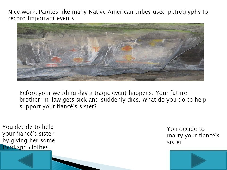 Nice work. Paiutes like many Native American tribes used petroglyphs to record important events. Before your wedding day a tragic event happens. Your