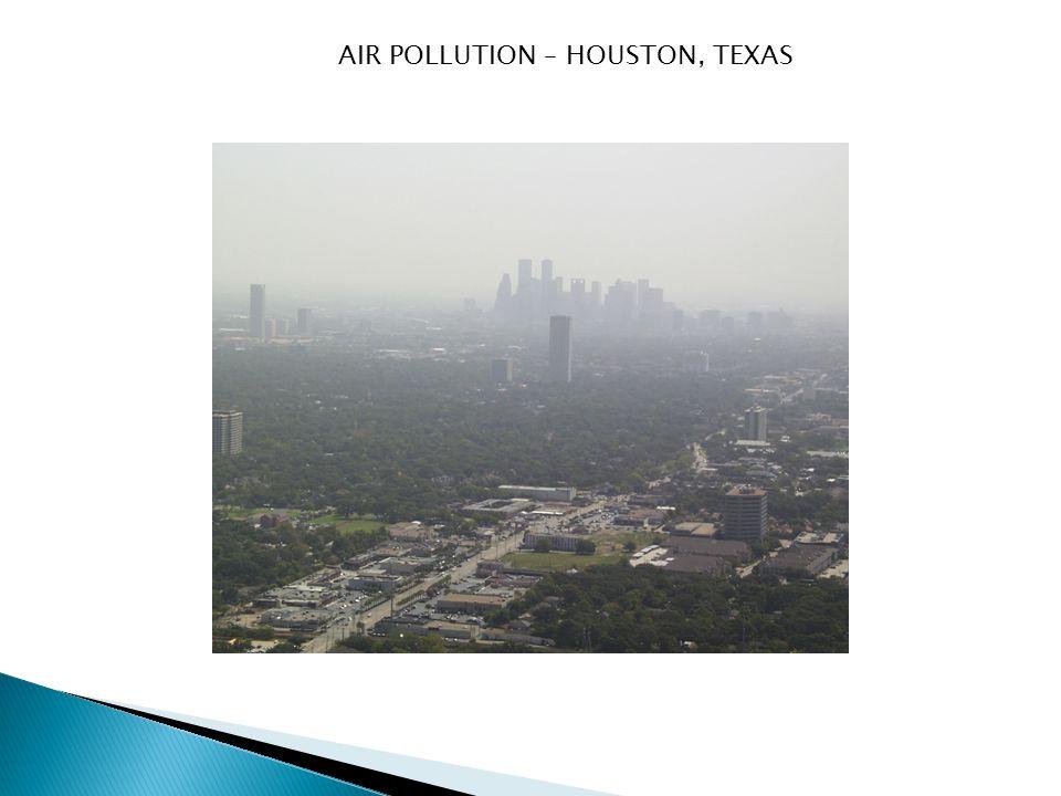 AIR POLLUTION – HOUSTON, TEXAS
