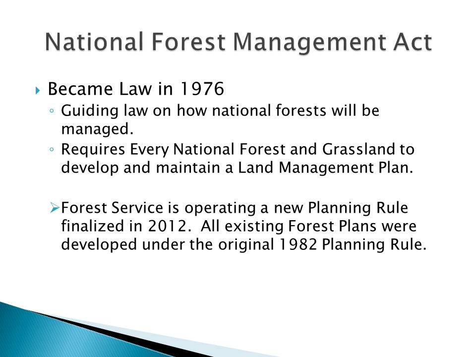  Became Law in 1976 ◦ Guiding law on how national forests will be managed.