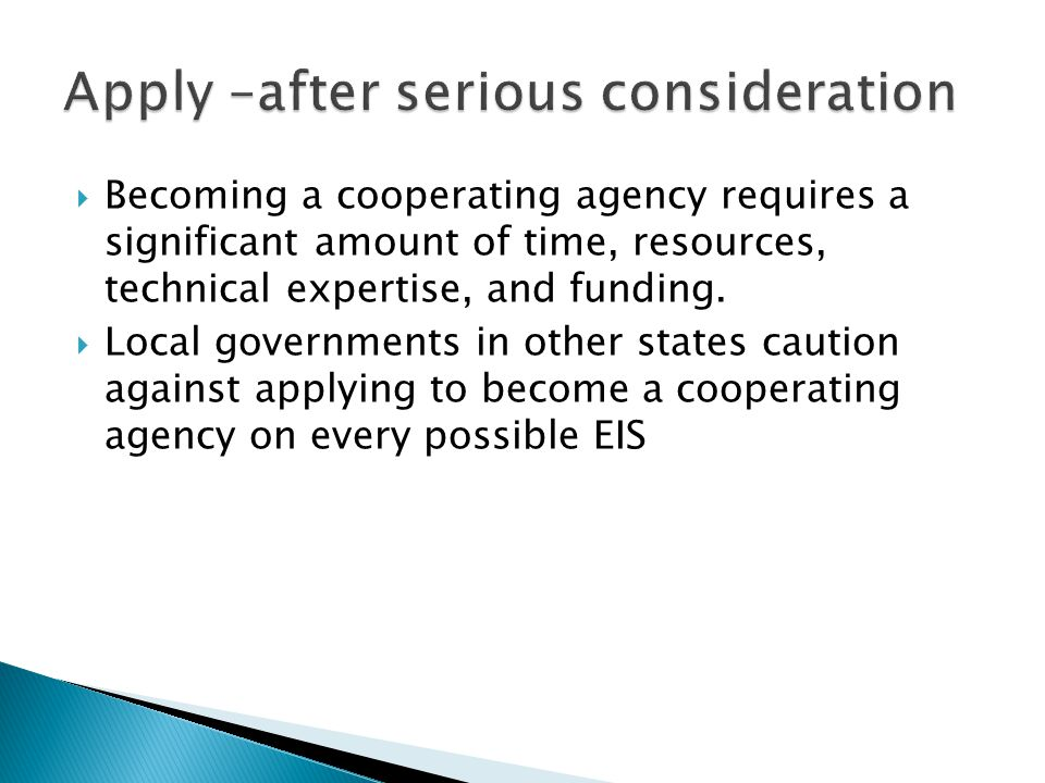  Becoming a cooperating agency requires a significant amount of time, resources, technical expertise, and funding.