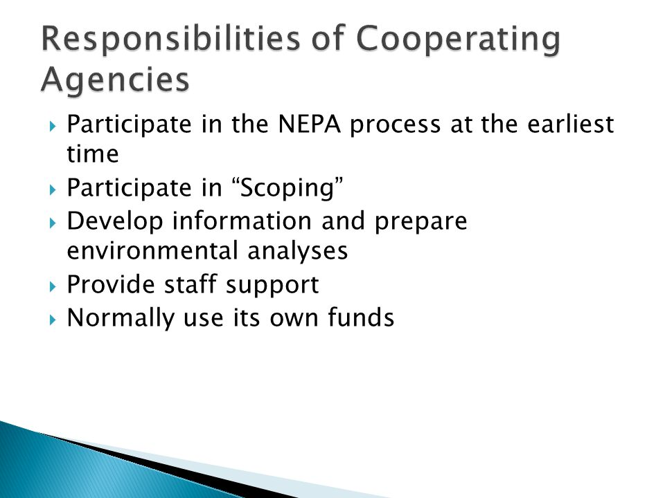  Participate in the NEPA process at the earliest time  Participate in Scoping  Develop information and prepare environmental analyses  Provide staff support  Normally use its own funds
