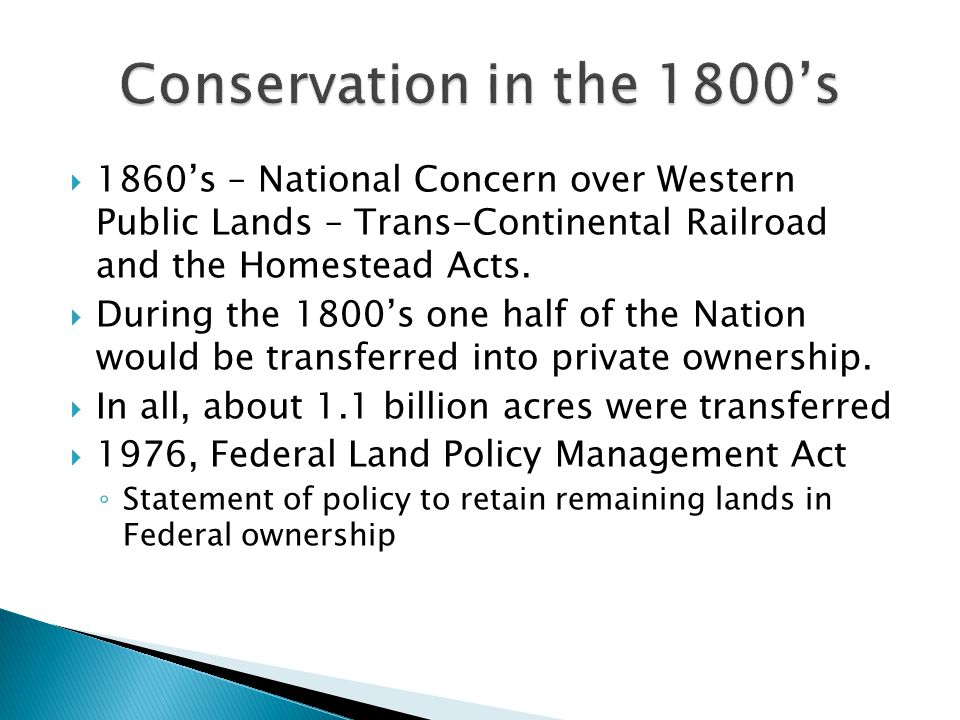  1860's – National Concern over Western Public Lands – Trans-Continental Railroad and the Homestead Acts.