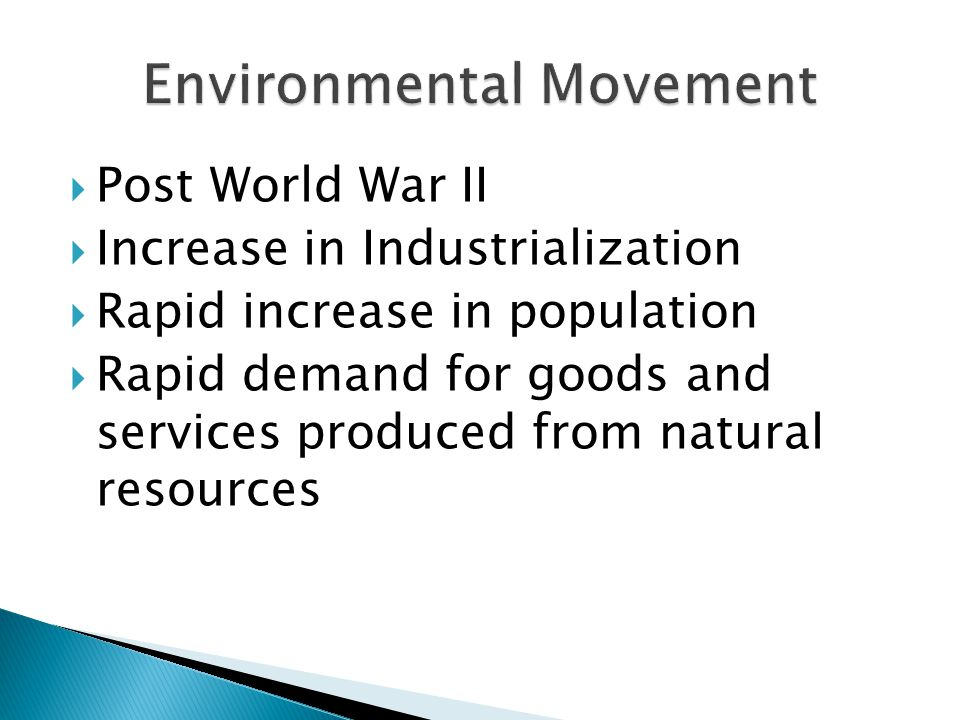  Post World War II  Increase in Industrialization  Rapid increase in population  Rapid demand for goods and services produced from natural resources