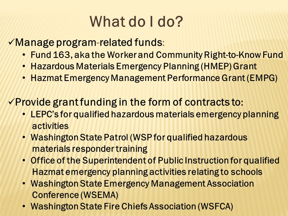 What do I do? Manage program-related funds : Fund 163, aka the Worker and Community Right-to-Know Fund Hazardous Materials Emergency Planning (HMEP) G