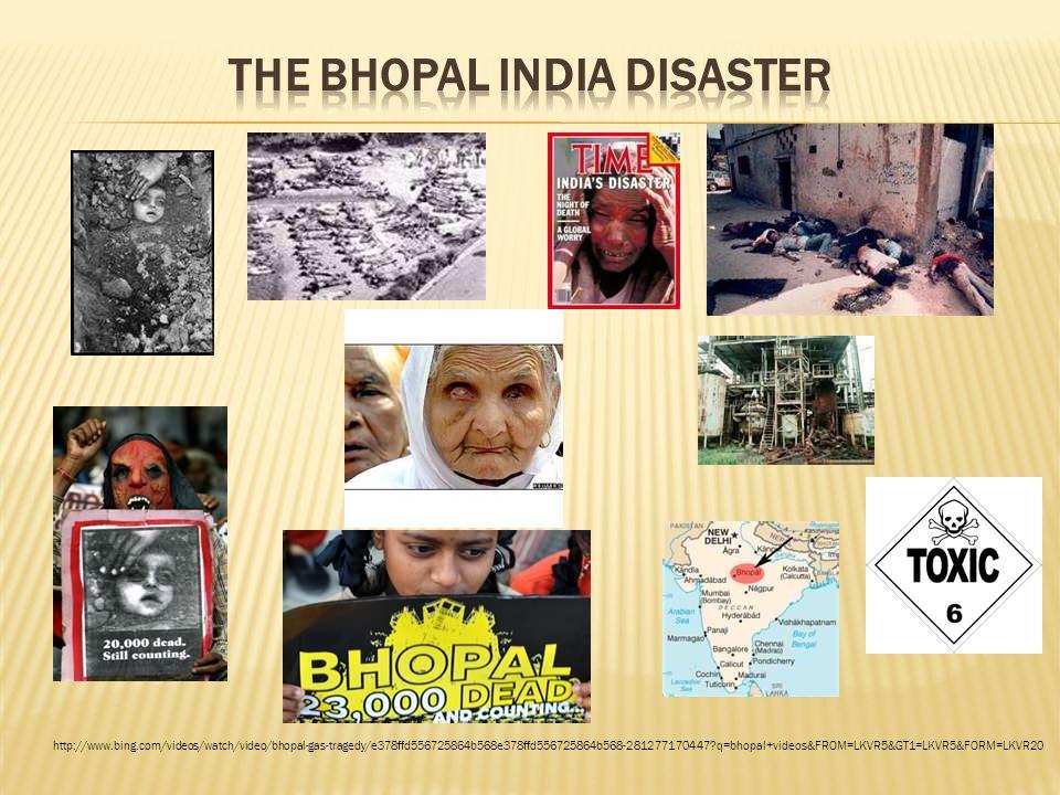 http://www.bing.com/videos/watch/video/bhopal-gas-tragedy/e378ffd556725864b568e378ffd556725864b568-281277170447?q=bhopal+videos&FROM=LKVR5&GT1=LKVR5&FORM=LKVR20