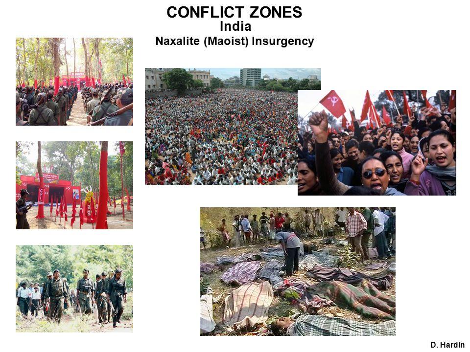 D. Hardin CONFLICT ZONES India Naxalite (Maoist) Insurgency
