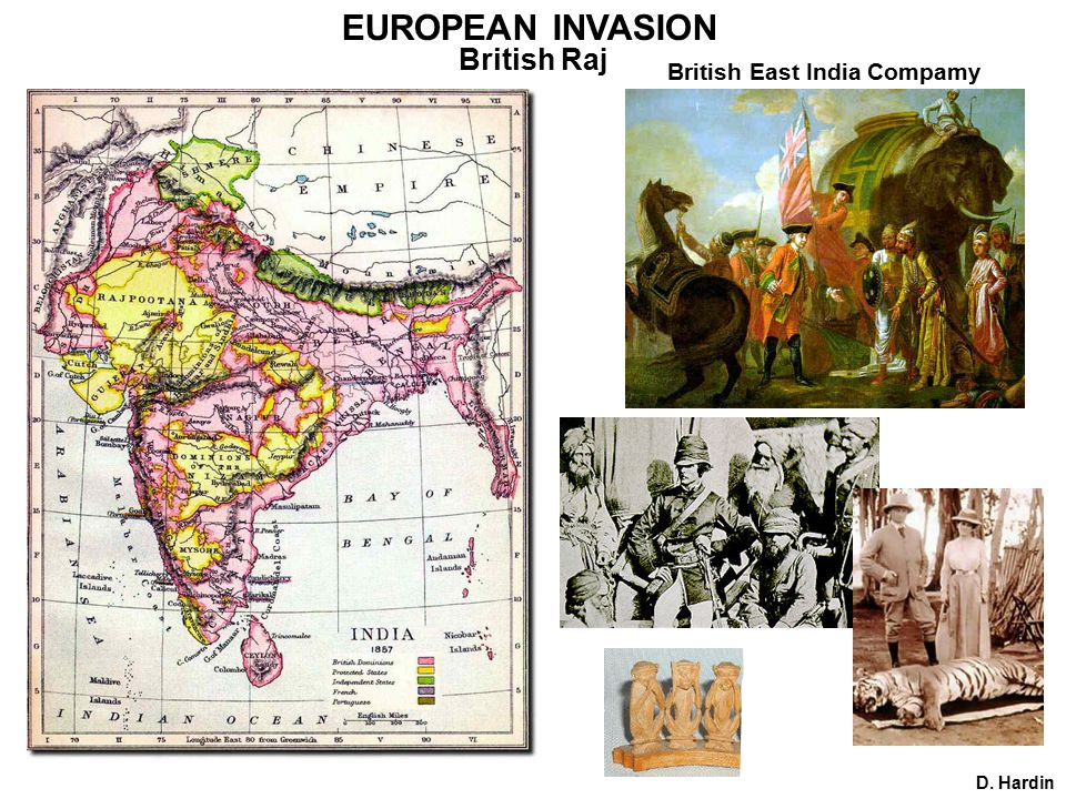 EUROPEAN INVASION British Raj D. Hardin British East India Compamy