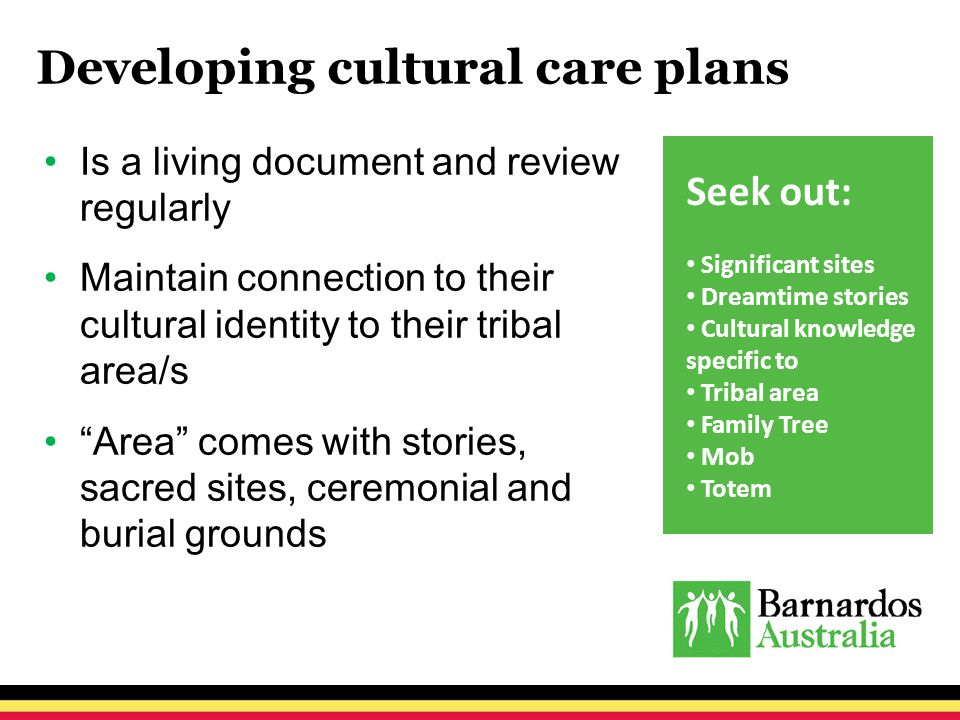 """Developing cultural care plans Is a living document and review regularly Maintain connection to their cultural identity to their tribal area/s """"Area"""""""